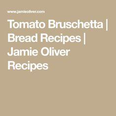 Tomato Bruschetta | Bread Recipes | Jamie Oliver Recipes