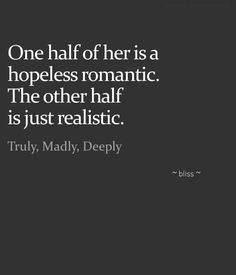 One half of her is a hopeless romantic. The other half is just realistic.