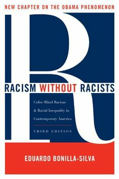 Racism without Racists: Color-Blind Racism and the Persistence of Racial Inequality in America by Eduardo Bonilla-Silva, http://www.amazon.com/dp/1442202181/ref=cm_sw_r_pi_dp_fwiLpb06HSDFP