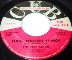 "1960 Doo Wop 45 Rpm Five Satins THESE FOOLISH THINGS / A BEGGAR WITH A DREAM On Cub 9077. The Five Satins are best known for the doo wop classic ""In the Still of the Night,"" a song that was popular enough to make the group one of the most famous doo wop outfits, although they never had another hit of the same magnitude."