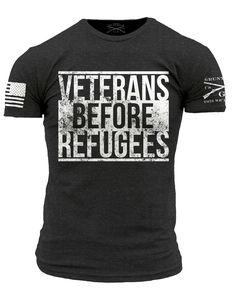 Veterans Before Refugees T-Shirt - Grunt Style Men's Short Sleeve Tee Shirt. NO OTHER WAY MAKES SENSE ~@guntotingkafir