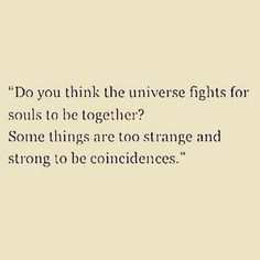 I don't believe in coincidences. Quotes For Him, Words Quotes, Great Quotes, Wise Words, Quotes To Live By, Inspirational Quotes, Sayings, Coincidence Quotes, Serendipity Quotes