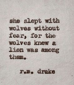 She slept with wolves without fear, for the wolves knew a lion was among them.