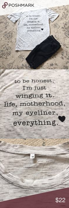 """Motherhood t shirt Marled grey motherhood t shirt! """"to be honest I'm just winging it Wife, motherhood, my eyeliner, everything!"""" This shirt is so perfect for any busy Mom on the go! New without tags- never been worn or washed! Size medium! Super soft and comfy! Tops Tees - Short Sleeve"""