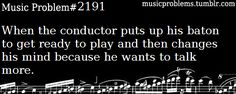 And sits there with their arms up talking away and so you sit there forever with your instrument up an your just finally like whatever I'm putting my instrument down and right then they decide to start the song. xD