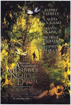 """William Shakespeare's A Midsummer Night's Dream, Starring Stanley Tucci, Callista Flockhart, and Rupert Everett,1999. """"Shakespeare's intertwined love polygons are complicated from the start - Demetrius and Lysander both want Hermia but she only has eyes for Lysander. On the outside is Helena, whose unreturned love burns hot for Demetrius. In the forest, unbeknownst to the mortals, Oberon and Titania and Puck, are fairies about to make mischief."""""""