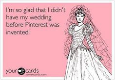 Except I did... Keep saying we have to have a big second wedding some time w all the pinterest help and all!!