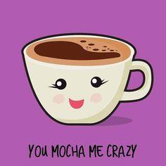You mocha me crazy