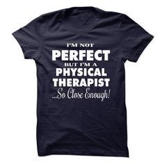 I'm Not Perfect I'm A Physical Therapist T Shirt