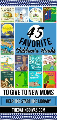 Start every new moms library off right! 45 of the best children's book ever!