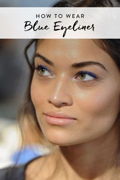 Here's how to change up you r makeup routine and rock blue eyeliner like a pro.