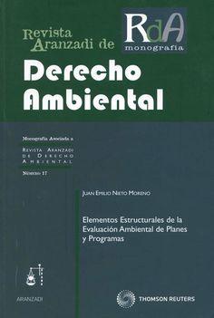 Elementos estructurales de la evaluación ambiental de planes y programas / Juan Emilio Nieto Moreno. - Cizur Menor (Navarra) : Aranzadi-Thomson Reuters, 2011
