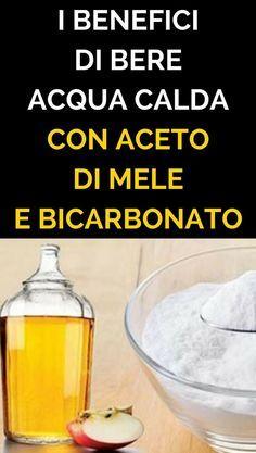 Bevi Acqua Calda con Aceto di Mele e Bicarbonato: Questi i Tanti Benefici Per il Tuo Corpo