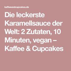 Die leckerste Karamellsauce der Welt: 2 Zutaten, 10 Minuten, vegan – Kaffee & Cupcakes