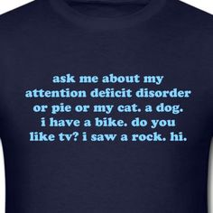 ADHD T-Shirt Blue Funny Ask Me About My Attention Deficit Disorder Quote MEN Tee... need this for my life!!