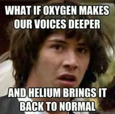 That's why helium doesn't work as well on me... also explains why my voice is so high