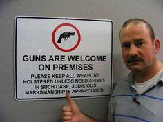 Guns are welcome, nuff said! Medan, Pro Gun, By Any Means Necessary, Gun Rights, Thing 1, Gun Control, Down South, Thats The Way, 2nd Amendment