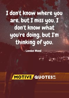 I don't know where you are, but I miss you. I don't know what you're doing, but I'm thinking of you. Thinking Of You Quotes, Im Thinking About You, Famous Quotes, Best Quotes, I Miss You, I Missed, Be Yourself Quotes, Cards Against Humanity, Motivation
