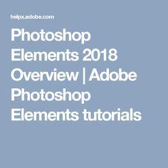Photoshop Elements 2018 Overview | Adobe Photoshop Elements tutorials