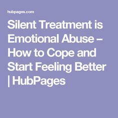 Silent Treatment is Emotional Abuse – How to Cope and Start Feeling Better   HubPages