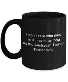 Funny Dog Coffee Mug for Dog Lovers - I Don't Care Who Dies, As Long As Australian Terrier Lives - Ceramic Fun Cute Dog Cup Black Coffee Mug, 11 Oz