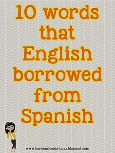 Here's an idea: 10 words that English borrowed from Spanish