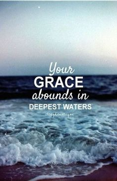 Your grace abounds in deepest waters, your sovereign hand will be my guide, where feet may fail and fear surrounds me, You've never failed and You won't start now. Thank You Jesus! Bible Verses Quotes, Me Quotes, Scriptures, Grace Quotes, Ocean Quotes, Crush Quotes, Cool Words, Wise Words, Jesus Christus