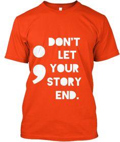 ; Don't   Let  Your   Story   End. Deep Orange  T-Shirt Front