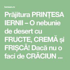 Prăjitura PRINȚESA IERNII – O nebunie de desert cu FRUCTE, CREMĂ și FRIȘCĂ! Dacă nu o faci de CRĂCIUN sigur trebuie să o faci de REVELION! Rețeta aici.. ⋆ Bensan Romania