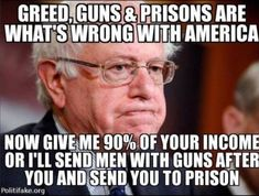 bernie Greed 750 - America, wake up and let's take back our country. Socialism IS NOT the way to go. We need limited government!