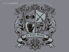As You Wish - I already have two Princess Bride shirts, but still this is so hard to pass up. Princess Bride Tattoo, Two Princess, Princess Bride Movie, True Love, My Love, Bride Shirts, Geek Out, I Movie, Movie Gift
