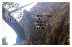 Urban Micro Adventures: Discovering the Outdoors Within City Limits Issue Four City Limits, Get Outside, How To Get, Advice, Outdoors, Range, Magazine, Urban, Adventure