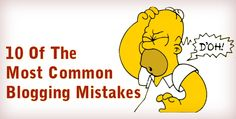 10 Inadvertent Blogging Mistakes and What You Can Do To Make It Right