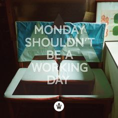 Monday shoudn't be a working day