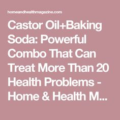 Castor Oil+Baking Soda: Powerful Combo That Can Treat More Than 20 Health Problems - Home & Health Magazine