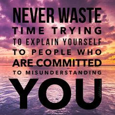 Never waste time trying to explain yourself to people who are committed to misunderstanding you. Even if it's your own family. They suck, you don't. The end.