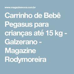 Carrinho de Bebê Pegasus para crianças até 15 kg - Galzerano - Magazine Rodymoreira