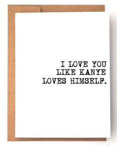 Funny cards I love you card humor card Kanye by DryHumorBoutique
