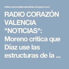 """RADIO CORAZÓN VALENCIA  """"NOTICIAS"""": Moreno critica que Díaz use las estructuras de la ..."""