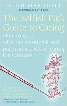 [Free eBook] The Selfish Pig's Guide To Caring: How to cope with the emotional and practical aspects of caring for someone Author Hugh Marriott, Got Books, Books To Read, Love Book, This Book, What To Read, Selfish, Book Photography, Free Reading, Free Books