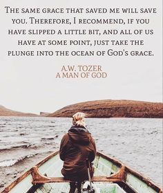 "A. W. Tozer. Ephesians 4:28: ""For by grace you have been saved through faith. And this is not your own doing - it is the gift of God."""