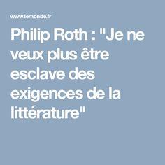 """Philip Roth : """"Je ne veux plus être esclave des exigences de la littérature"""""""