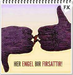 HER ENGEL BİR FIRSATTIR !!!