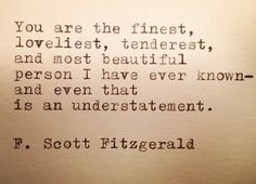 """""""You are the finest, loveliest, tenderest,and most beautiful person I have ever known-and even that is an understatement.""""- F Scott Fitzgerald Framed Typewriter Quote by farmnflea on Etsy, $13.00"""