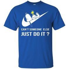 Nike Snoopy Tshirt Can't Someone Else Just Do It Shirt Hoodies Sweatshirts