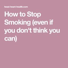 How to Stop Smoking (even if you don't think you can)