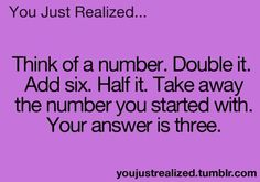 This works with any number, but what is hilarious, is that I started out with three. xD Math Jokes, Jokes And Riddles, Funny Riddles With Answers, Number Riddles, Mind Riddles, Tricky Riddles, Funny Math, Funny School, Geek Mode