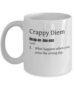 Funny Definition Coffee Mug - Crappy Diem - Seize the wrong day Coffee Mug Quotes, Coffee Humor, Coffee Cafe, Funny Coffee Cups, Funny Mugs, Funny Gifts, Tea Mugs, Coffee Mugs, Funny Definition
