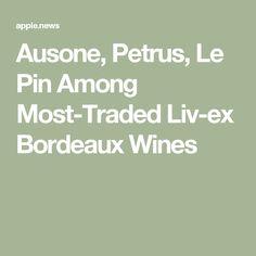 Ausone, Petrus, Le Pin Among Most-Traded Liv-ex Bordeaux Wines