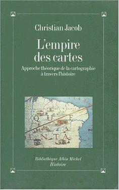 L'Empire des cartes : Approche théorique de la cartographie à travers l'histoire  Christian Jacob